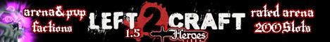 ♔LEFT2CRAFT PvP♔ - HardcorePvP - Factions - Arena- Heroes
