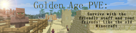 Golden Age PVE: Survive with friendly staff and friends, like the old Minecraft!