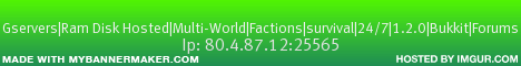 Gservers|Ram Disk Hosted|Multi-World|Factions|survival|24/7|1.7.4|Bukkit|Forums