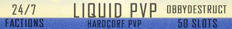 #~~# Liquid PvP #~~# | Massive Arena! | Hardcore | AntiLogger | No-Whitelist | Unique | Survival | Obbydestruct | Raiding | Griefing | PvP |