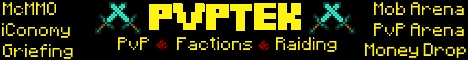 PvPTek [FACTIONS] [GRIEFING] [RAIDING] [PVP] [MOB ARENA] 1.7.4
