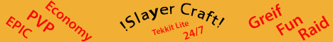 [Tekkit Lite] [PVP] [FACTIONS] SLAYER CRAFT [GREIF] [RAID] [FUN]