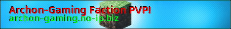 Archon-Gaming Faction PVP! [24/7-Dedicated-Mcmmo-Factions!]