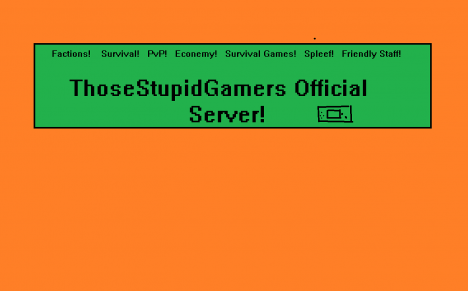 ThoseStupidGamers Official Server