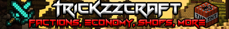 TrIcKzzCraft - [Economy] | [FactionsPVP] | [Shops] | [Staff Needed] | [No Lag] | [Many More]
