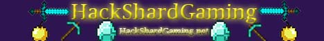 -=HackShardGaming=- ¦ Faction ¦ Hunger Games ¦ Raiding ¦ PVP ¦ mcMMO ¦ Join Us! ¦