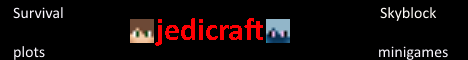 Jedicraft 1.8 [Not recruiting staff] [Survival] [Minigames] [Skyblock]