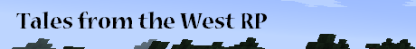 Tales from the West [Serious Western RP] [WIP]