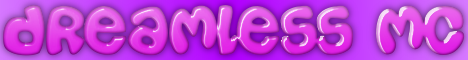 Dreamless MC [Paintball] [PvP Arena] [Mob Arena] [Hunger Games] [No Grief] [No PvP] [Survival]