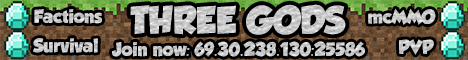 Three Gods! [mcMMO] [Factions] [Survival] [shop] [PvP]