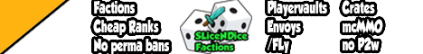 SliceNDice Factions [24/7] [No Perma Bans] [No Little Kid Staff] [Custom enchants and plugins] [Cheap ranks]