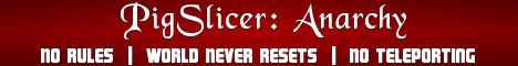 PigSlicer: Anarchy