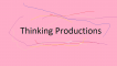 Thinking Productions!