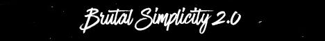 Brutal Simplicity 2.0