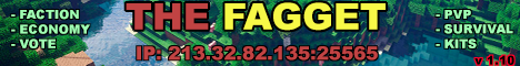 THE FAGGET - [Factions] - [24/7] - [PvP] - [Shop]