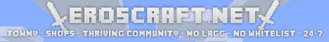 ★ EROSCRAFT ★ ► DEDICATED 24/7 NO-LAG ► TOWNS ► CLASSES ► ECONOMY ► SHOPS ► COMMUNITY FROM ★ HONORCRAFT ★ SERVER! ► NO WHITELIST ► TS & FORUMS