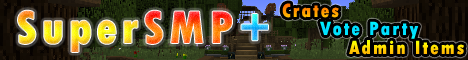 SuperSMP+ [1.13.2] {Crates} {Vote Parties} {Youtube}