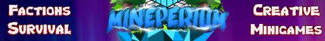 Mineperium * Factions! * Survival! * Creative! * Minigames!