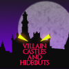 Villain Castles and Hideouts
