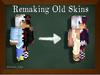Remaking Old Skins