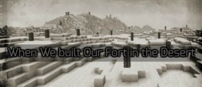 Popular Blog Post : When We Built Our Fort in the Desert by MuggerFan