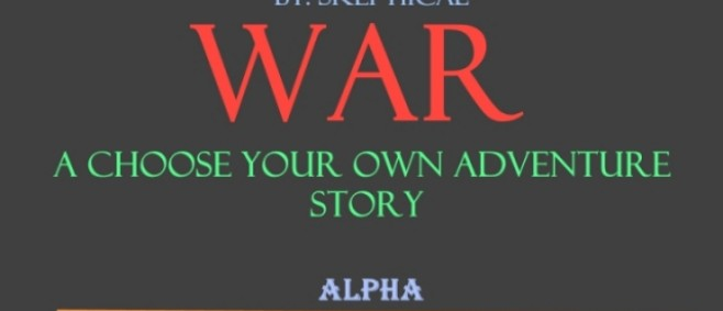 Popular Blog : War - A Choose Your Own Adventure Story   W.I.P. by Skeptiical