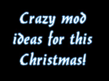 Great/Crazy mod ideas for this Christmas/Winter! Remove your creative block! Minecraft Blog
