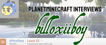 Planet Minecraft Interviews billoxiiboy Minecraft Blog
