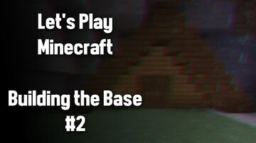 Let's Play Minecraft - Building the Base (2) Minecraft Blog