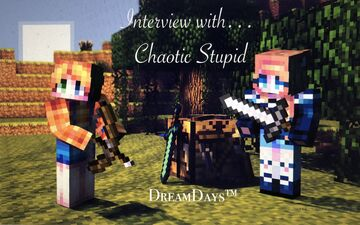 DreamDays™ | Interview with Chaotic Stupid Minecraft Blog