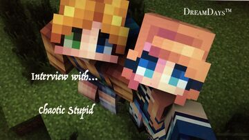 DreamDays™   Interview with Chaotic Stupid Minecraft Blog
