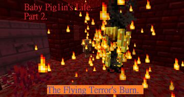 Baby Piglin's Life. Part 2. The Flying Terror's Burn. Minecraft Blog