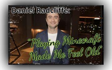 Playing 'Minecraft' made Daniel Radcliffe feel old Minecraft Blog