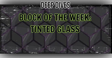 ⛏Deep Dives - BLOCK OF THE WEEK: TINTED GLASS Minecraft Blog