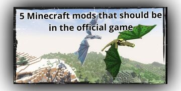 5 Minecraft mods that should be in the official game Minecraft Blog