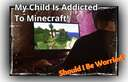 My child is addicted to Minecraft - should I be worried? Minecraft Blog