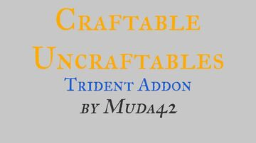 Craftable Uncraftables - Trident Addon Minecraft Data Pack