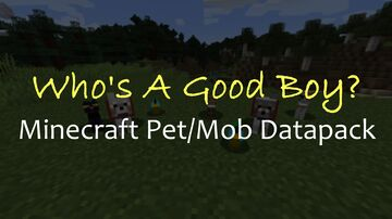 Who's A Good Boy? | Pet/Mob Datapack | v0.2 Minecraft Data Pack