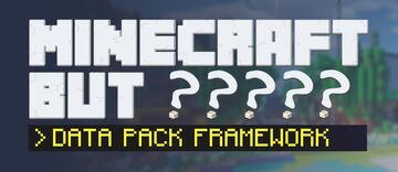 Minecraft, But ????? (Framework) Minecraft Data Pack