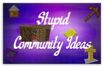 The stupid community idea mod Minecraft Mod