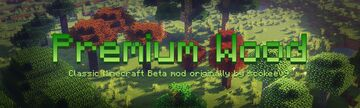 Premium Wood - [1.14.4 - 1.16.3] - Classic Minecraft Beta mod originally by scokeev9 updated! Minecraft Mod