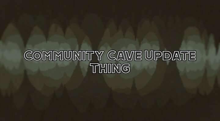 Community cave update thing