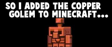 So I Added The COPPER GOLEM To Minecraft Minecraft Mod