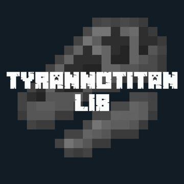 Tyrannotitan Library [Forge] Minecraft Mod