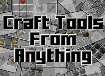 Craft Tools From Anything Minecraft Mod
