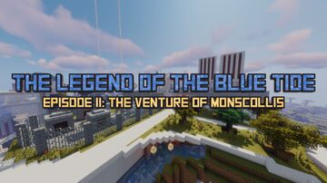 The Legend of the Blue Tide - Episode II: The Venture of Monscollis (OptiFine Req) Minecraft Map & Project