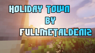 Holiday Town by FullMetalDeniz [Project Shut Down] Minecraft Map & Project