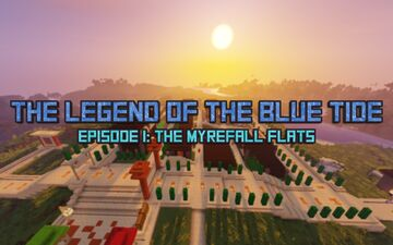 The Legend of the Blue Tide - Episode I: The Myrefall Flats Minecraft Map & Project