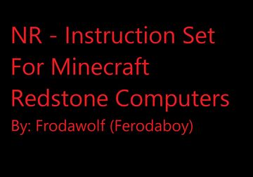 (Decommissioning in progress...) NR Instruction Set and Redstone Editable Device Instruction Manual Minecraft Map & Project