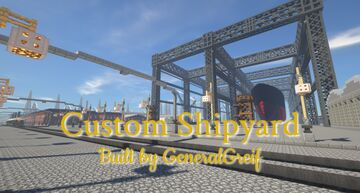 Custom Shipyard by GeneralGreif (DOWNLOAD) Minecraft Map & Project